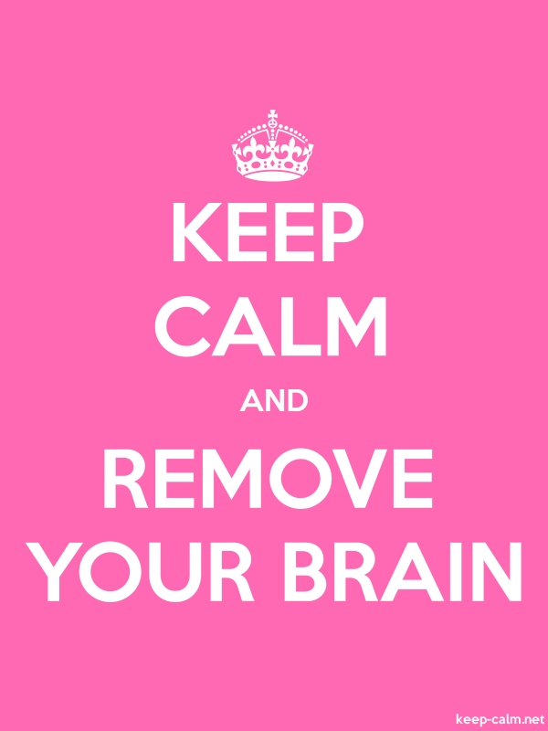 KEEP CALM AND REMOVE YOUR BRAIN - white/pink - Default (600x800)