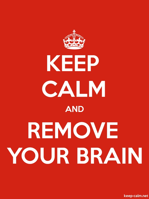 KEEP CALM AND REMOVE YOUR BRAIN - white/red - Default (600x800)