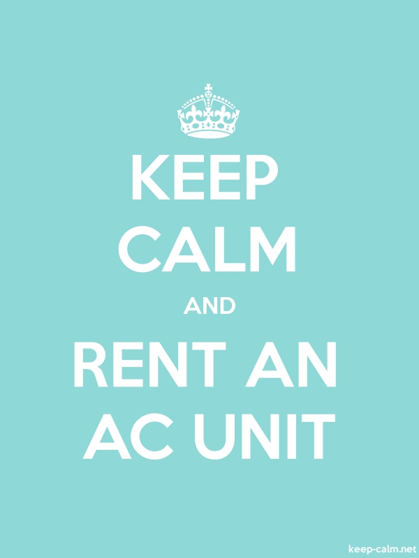 KEEP CALM AND RENT AN AC UNIT - white/lightblue - Default (600x800)