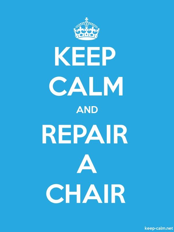 KEEP CALM AND REPAIR A CHAIR - white/blue - Default (600x800)