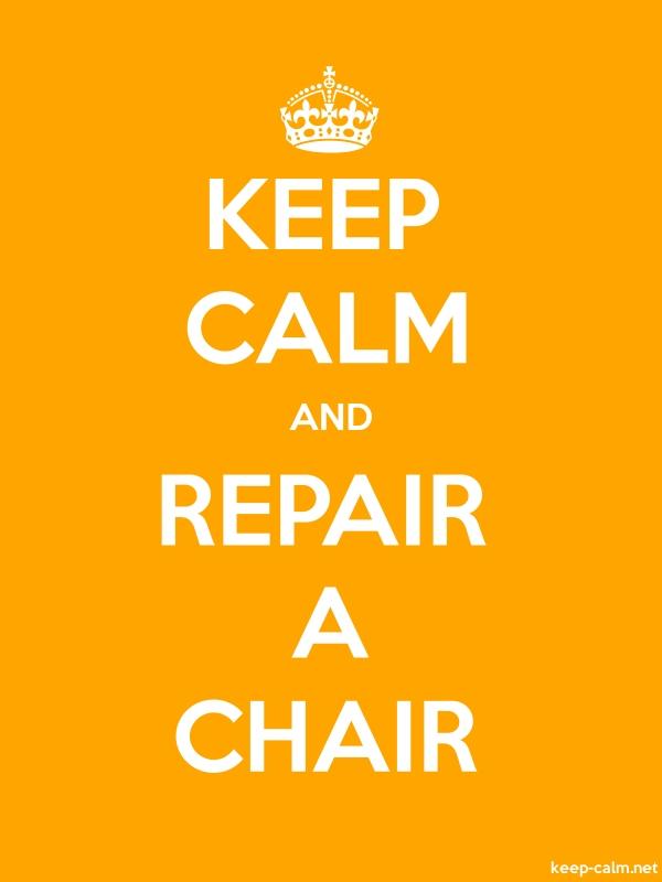 KEEP CALM AND REPAIR A CHAIR - white/orange - Default (600x800)