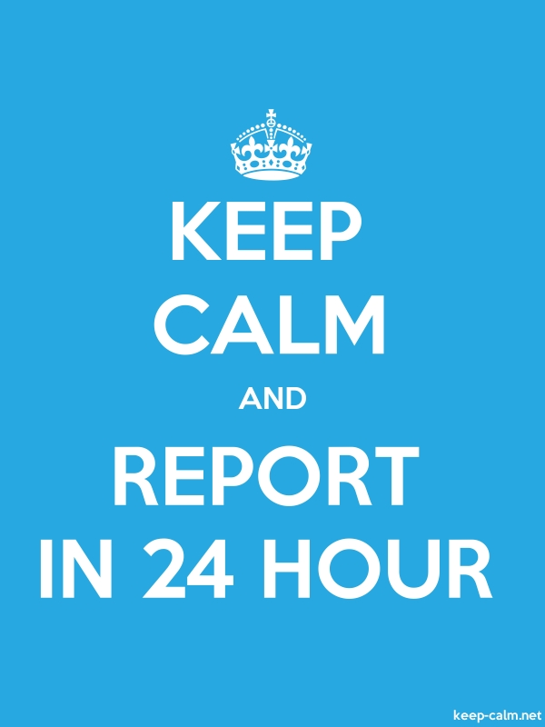 KEEP CALM AND REPORT IN 24 HOUR - white/blue - Default (600x800)