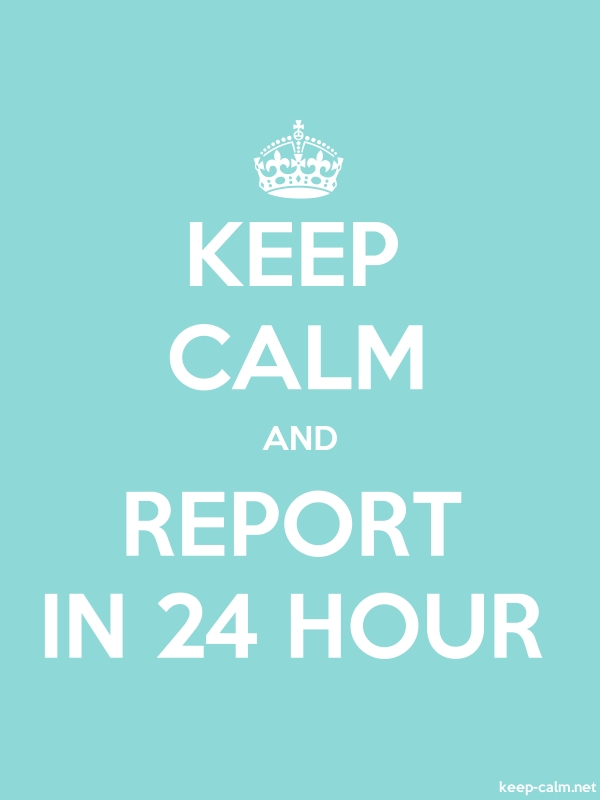 KEEP CALM AND REPORT IN 24 HOUR - white/lightblue - Default (600x800)