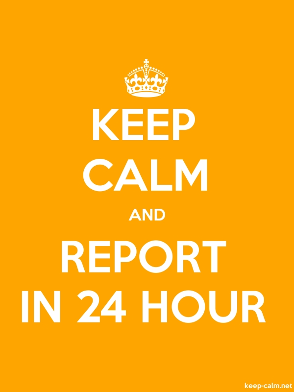 KEEP CALM AND REPORT IN 24 HOUR - white/orange - Default (600x800)