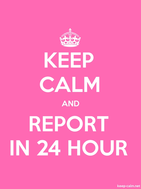 KEEP CALM AND REPORT IN 24 HOUR - white/pink - Default (600x800)