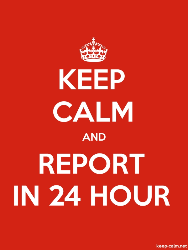 KEEP CALM AND REPORT IN 24 HOUR - white/red - Default (600x800)