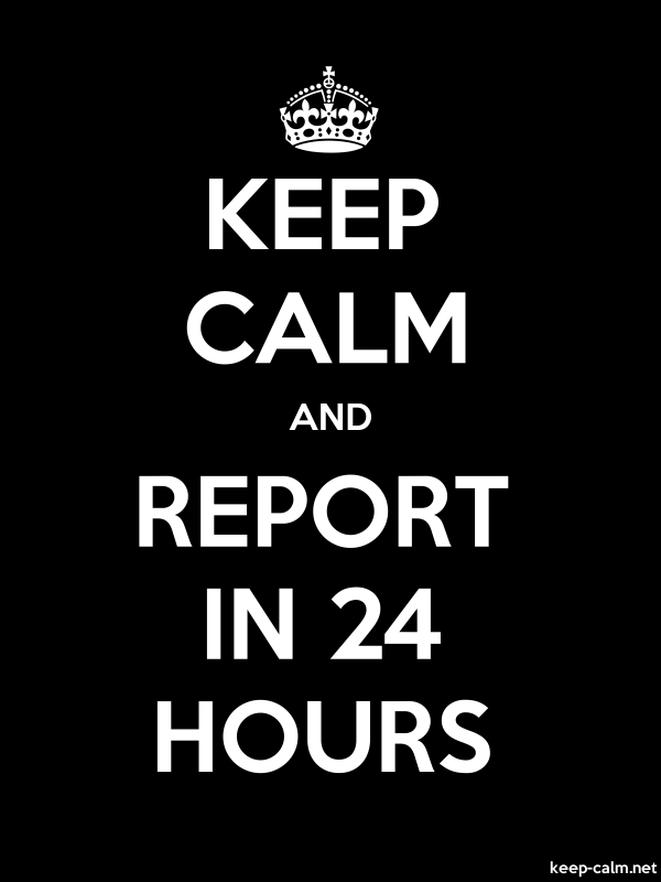 KEEP CALM AND REPORT IN 24 HOURS - white/black - Default (600x800)