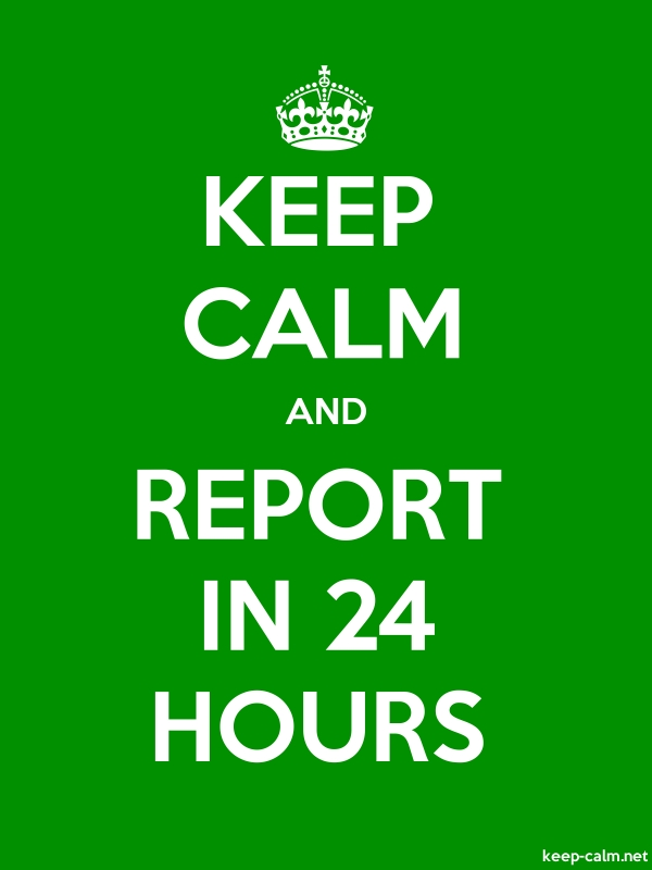 KEEP CALM AND REPORT IN 24 HOURS - white/green - Default (600x800)