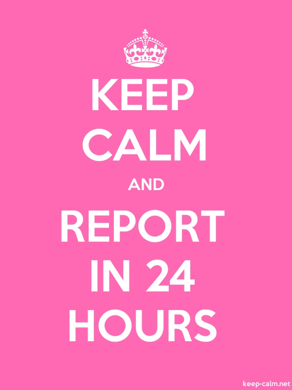 KEEP CALM AND REPORT IN 24 HOURS - white/pink - Default (600x800)