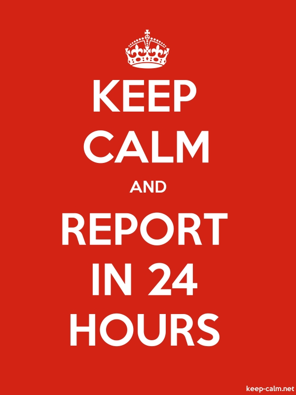 KEEP CALM AND REPORT IN 24 HOURS - white/red - Default (600x800)