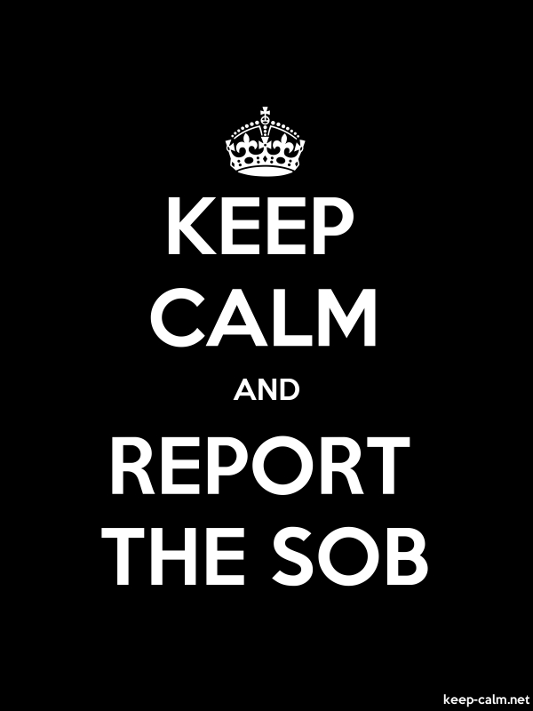 KEEP CALM AND REPORT THE SOB - white/black - Default (600x800)