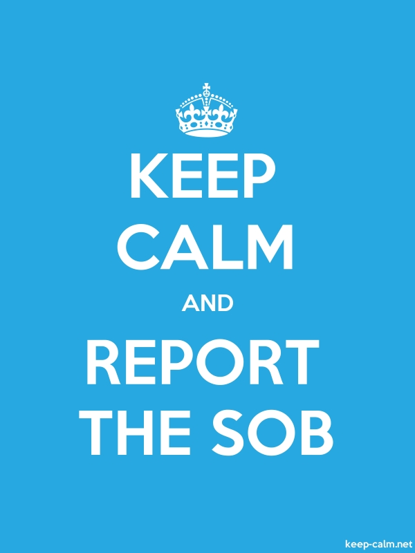 KEEP CALM AND REPORT THE SOB - white/blue - Default (600x800)