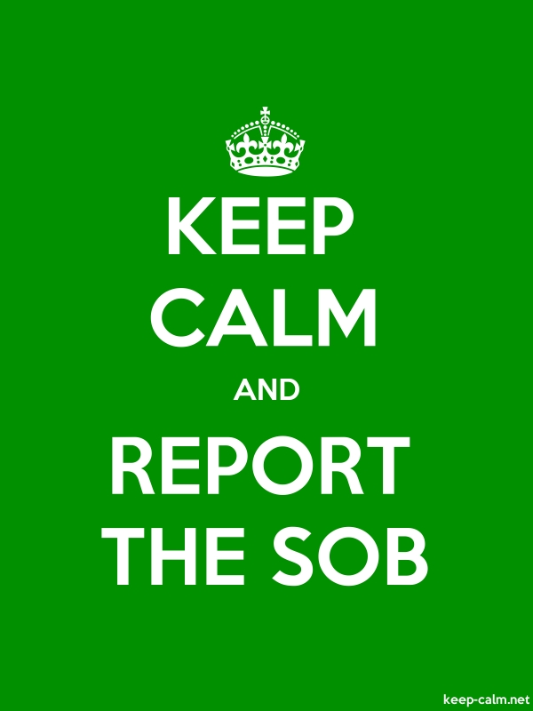 KEEP CALM AND REPORT THE SOB - white/green - Default (600x800)