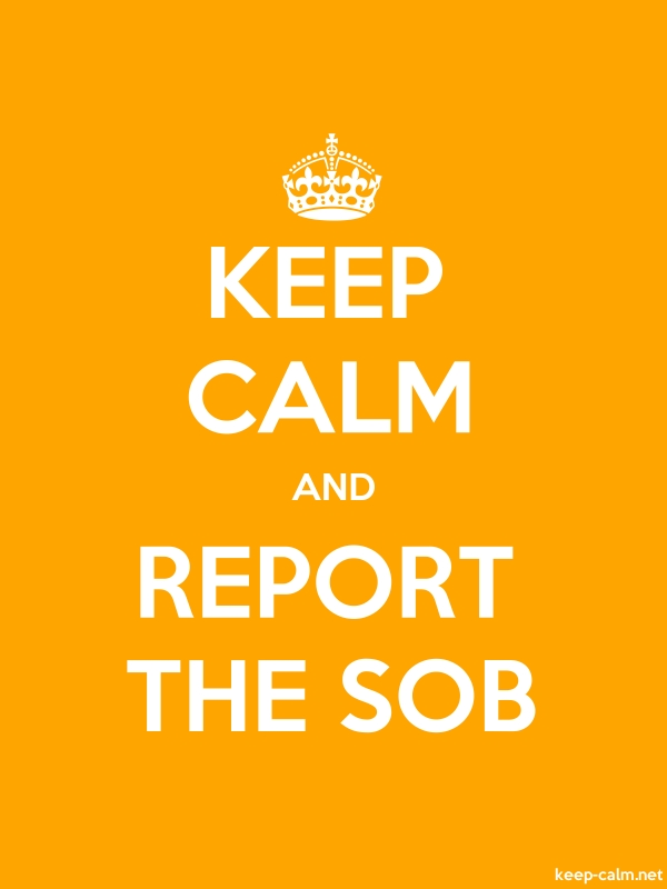 KEEP CALM AND REPORT THE SOB - white/orange - Default (600x800)