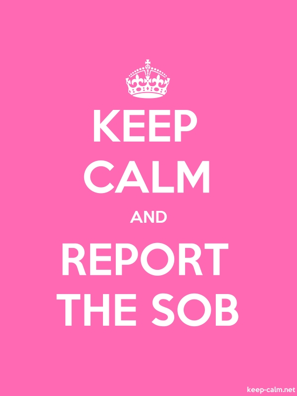 KEEP CALM AND REPORT THE SOB - white/pink - Default (600x800)