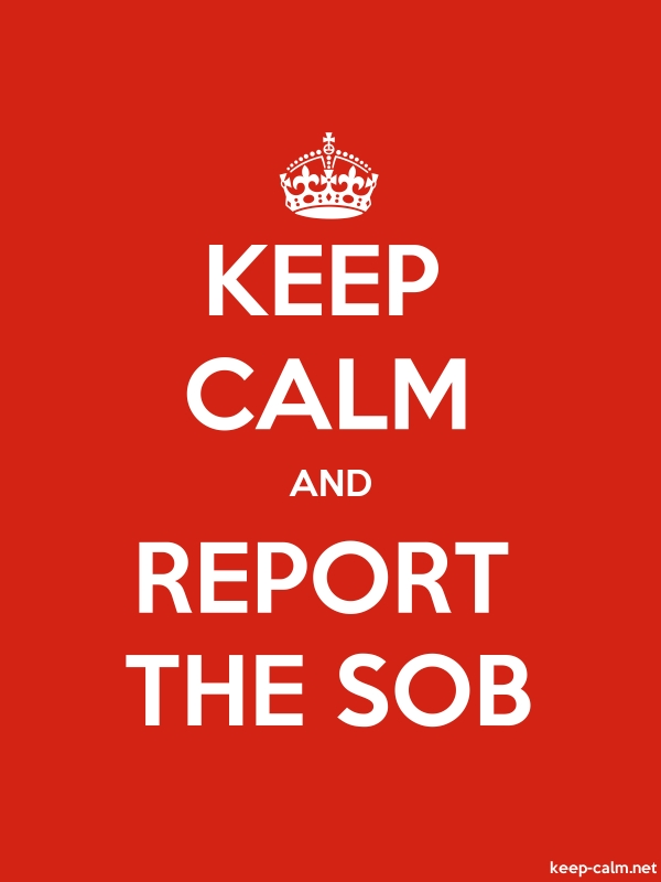 KEEP CALM AND REPORT THE SOB - white/red - Default (600x800)
