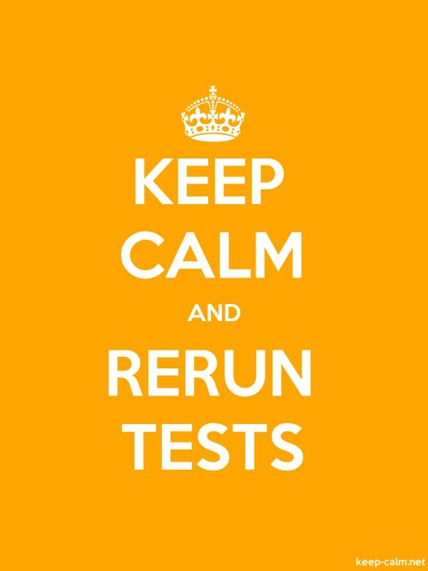 KEEP CALM AND RERUN TESTS - white/orange - Default (600x800)