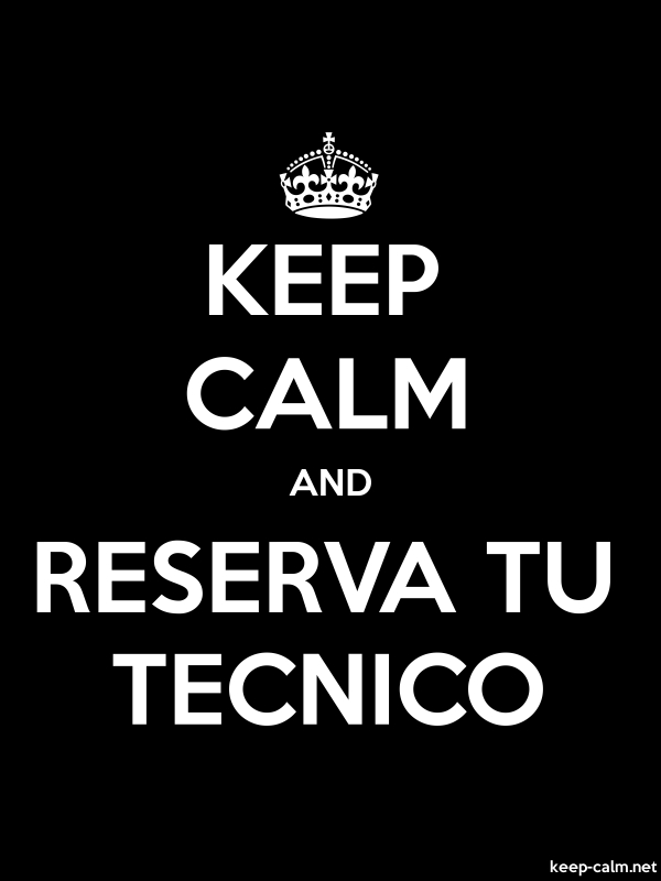 KEEP CALM AND RESERVA TU TECNICO - white/black - Default (600x800)