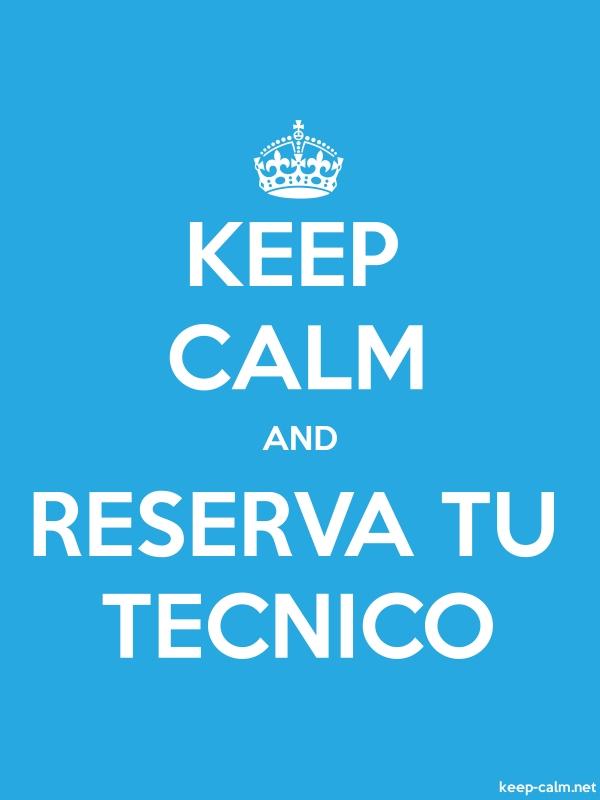 KEEP CALM AND RESERVA TU TECNICO - white/blue - Default (600x800)