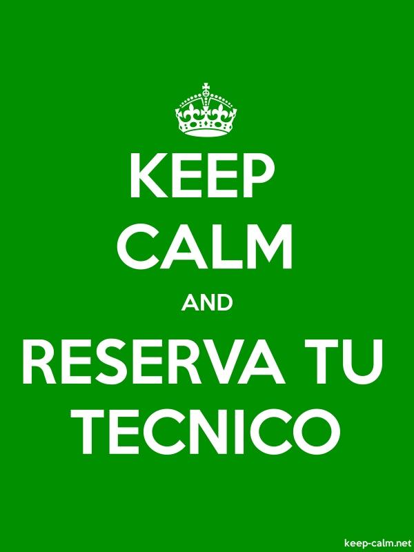 KEEP CALM AND RESERVA TU TECNICO - white/green - Default (600x800)