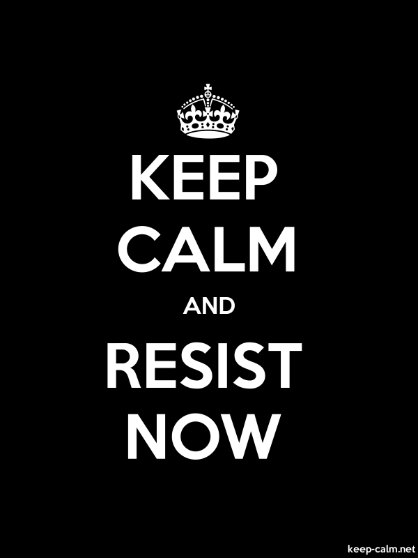 KEEP CALM AND RESIST NOW - white/black - Default (600x800)