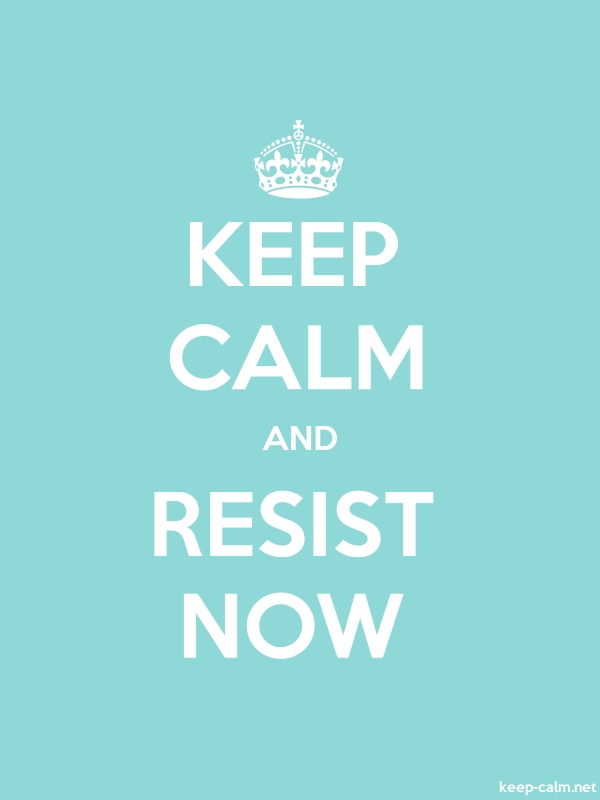 KEEP CALM AND RESIST NOW - white/lightblue - Default (600x800)