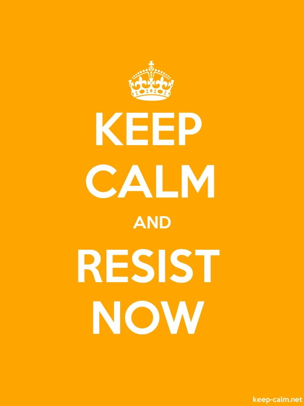 KEEP CALM AND RESIST NOW - white/orange - Default (600x800)