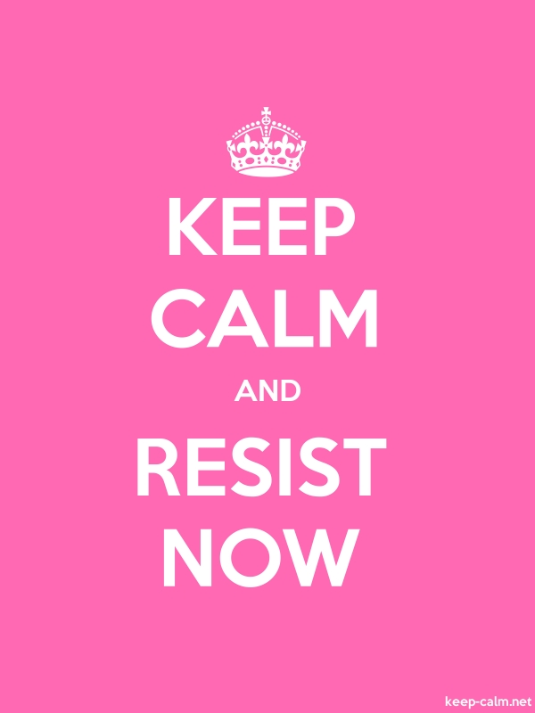KEEP CALM AND RESIST NOW - white/pink - Default (600x800)