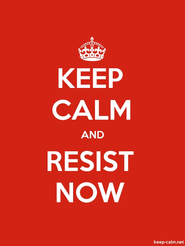 KEEP CALM AND RESIST NOW - white/red - Default (600x800)