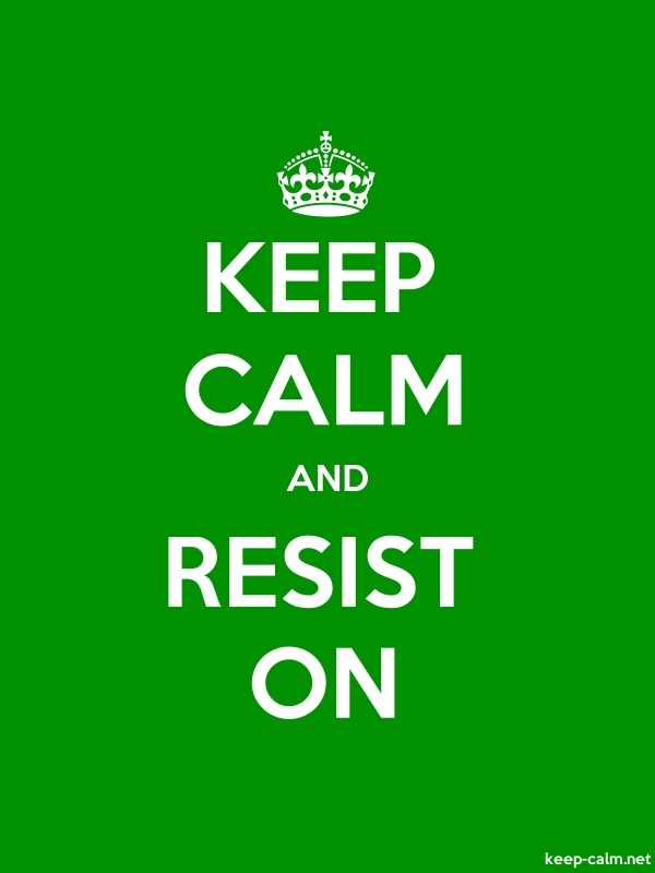 KEEP CALM AND RESIST ON - white/green - Default (600x800)