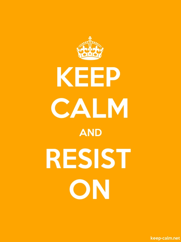 KEEP CALM AND RESIST ON - white/orange - Default (600x800)