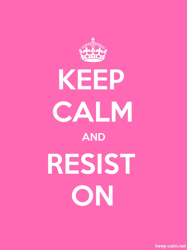 KEEP CALM AND RESIST ON - white/pink - Default (600x800)