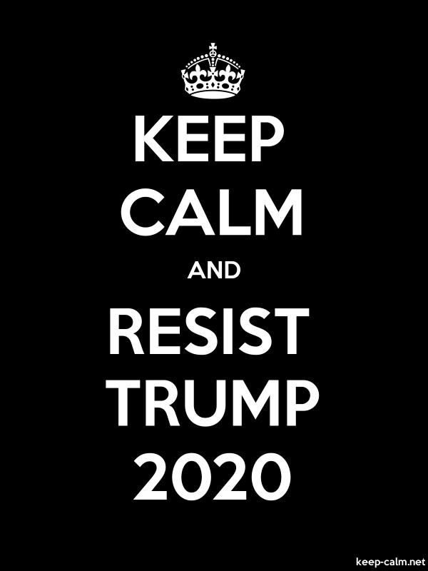KEEP CALM AND RESIST TRUMP 2020 - white/black - Default (600x800)