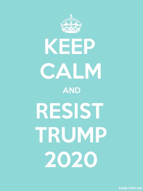 KEEP CALM AND RESIST TRUMP 2020 - white/lightblue - Default (600x800)