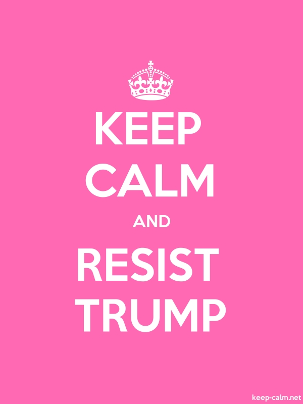 KEEP CALM AND RESIST TRUMP - white/pink - Default (600x800)