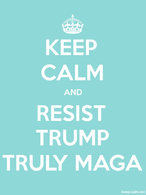 KEEP CALM AND RESIST TRUMP TRULY MAGA - white/lightblue - Default (600x800)