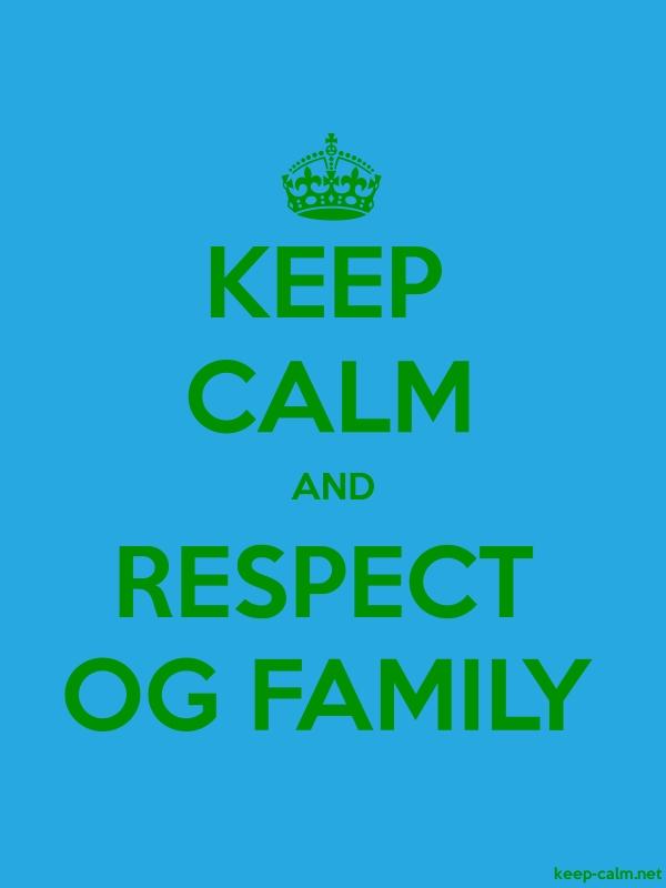 KEEP CALM AND RESPECT OG FAMILY - green/blue - Default (600x800)