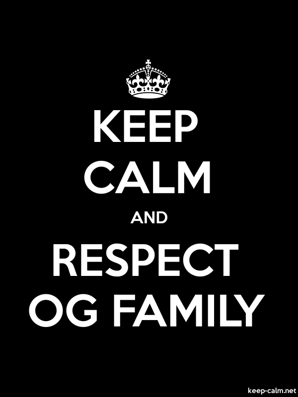 KEEP CALM AND RESPECT OG FAMILY - white/black - Default (600x800)