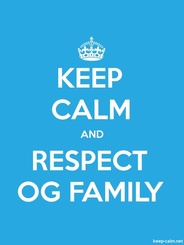 KEEP CALM AND RESPECT OG FAMILY - white/blue - Default (600x800)