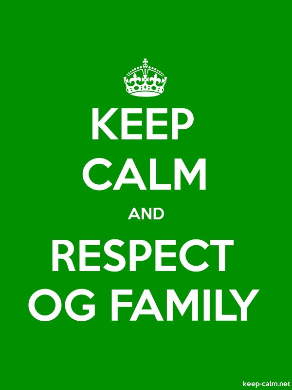 KEEP CALM AND RESPECT OG FAMILY - white/green - Default (600x800)