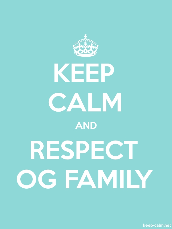 KEEP CALM AND RESPECT OG FAMILY - white/lightblue - Default (600x800)