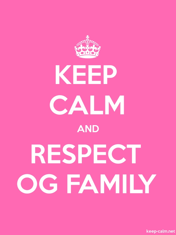 KEEP CALM AND RESPECT OG FAMILY - white/pink - Default (600x800)