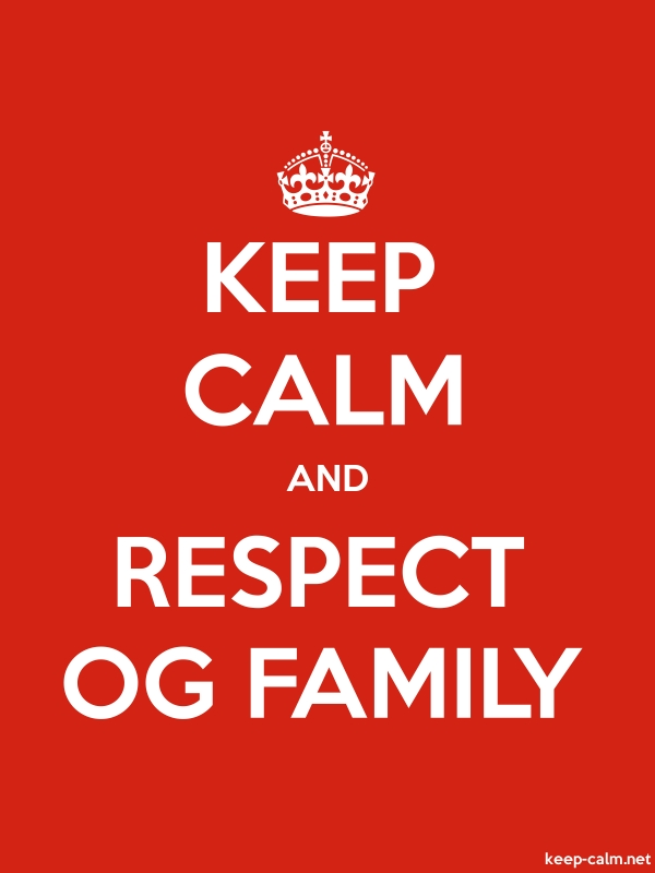 KEEP CALM AND RESPECT OG FAMILY - white/red - Default (600x800)