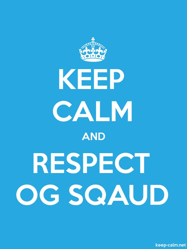 KEEP CALM AND RESPECT OG SQAUD - white/blue - Default (600x800)
