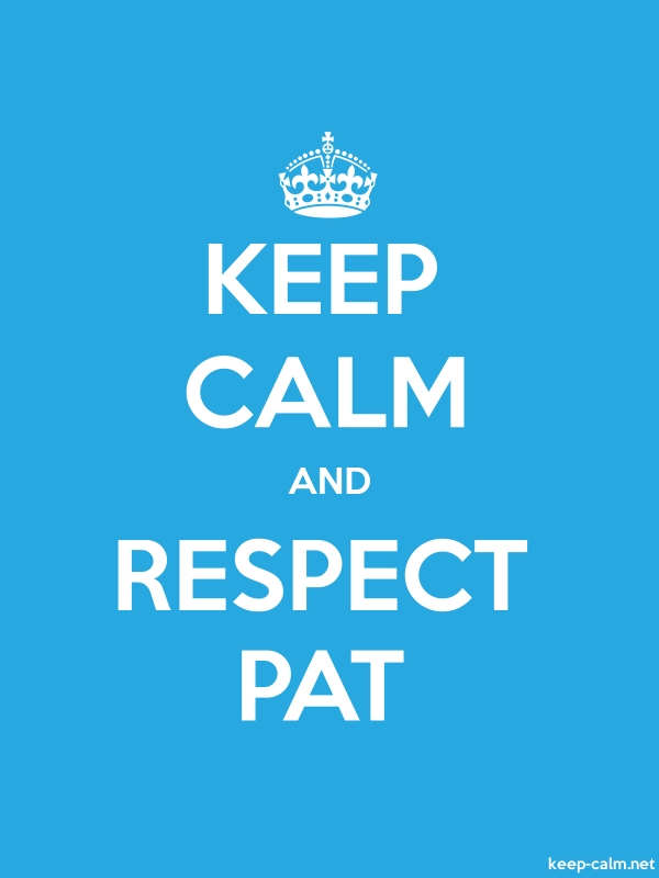 KEEP CALM AND RESPECT PAT - white/blue - Default (600x800)