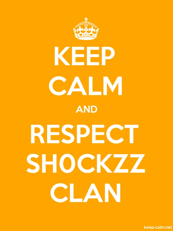 KEEP CALM AND RESPECT SH0CKZZ CLAN - white/orange - Default (600x800)