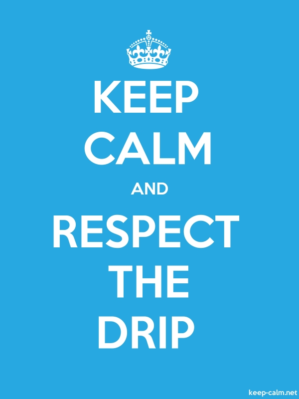 KEEP CALM AND RESPECT THE DRIP - white/blue - Default (600x800)
