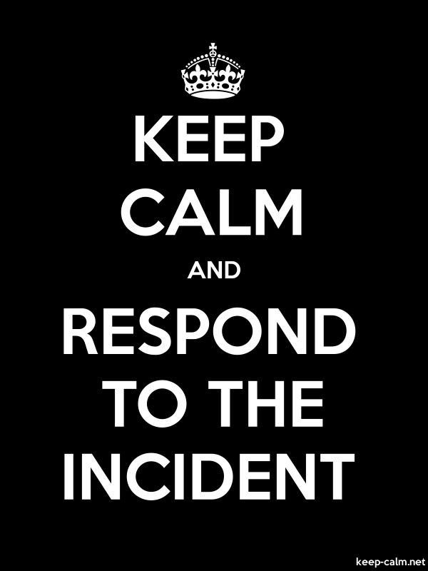 KEEP CALM AND RESPOND TO THE INCIDENT - white/black - Default (600x800)