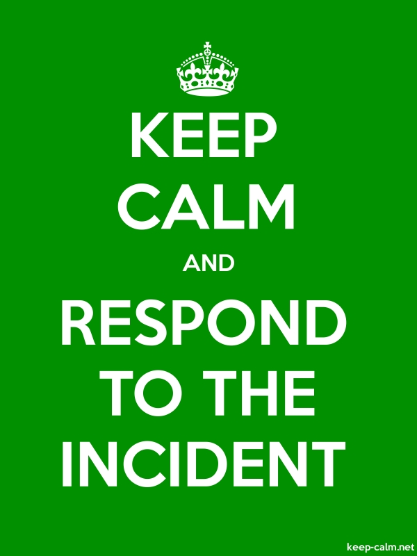 KEEP CALM AND RESPOND TO THE INCIDENT - white/green - Default (600x800)