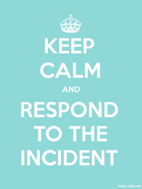 KEEP CALM AND RESPOND TO THE INCIDENT - white/lightblue - Default (600x800)